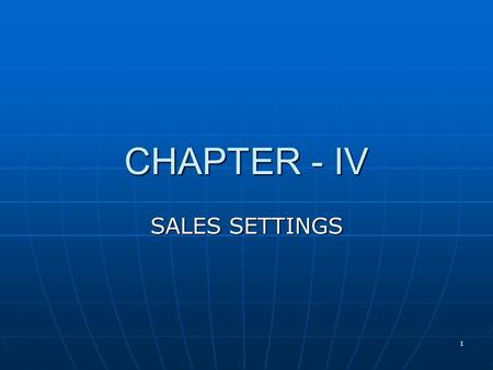 1 CHAPTER - IV SALES SETTINGS. 2 Environmental and Managerial Forces Impacting Sales: Environmental and Managerial Forces Impacting Sales: A number of.