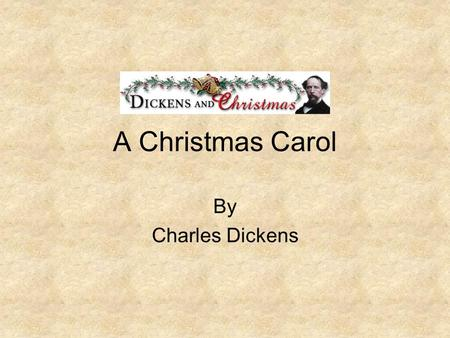 A Christmas Carol By Charles Dickens About Charles Dickens Born February 7, 1812 to John and Elizabeth Dickens in Portsmouth, England. Charles was the.