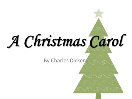 A Christmas Carol By Charles Dickens. The Ghost of Christmas Past The first of the spirits, the Ghost of Christmas Past, takes Scrooge to the scenes of.