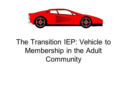 The Transition IEP: Vehicle to Membership in the Adult Community.