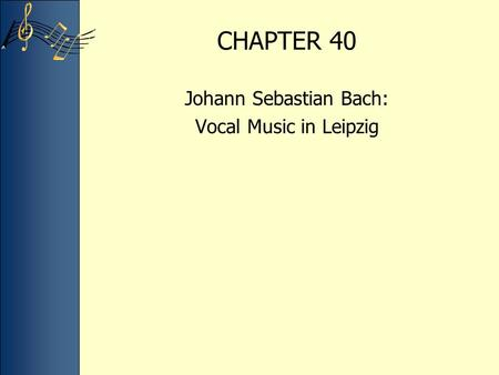 CHAPTER 40 Johann Sebastian Bach: Vocal Music in Leipzig.