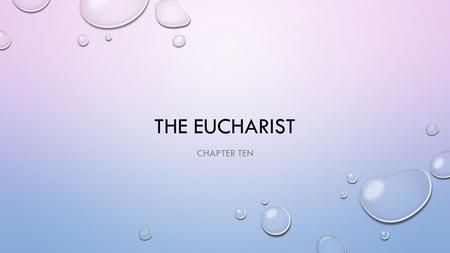 THE EUCHARIST CHAPTER TEN. LIST AT LEAST FIVE NAMES FOR THE EUCHARIST.