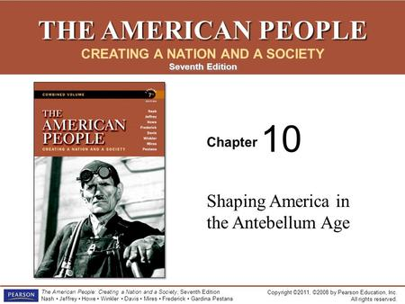 Copyright ©2011, ©2008 by Pearson Education, Inc. All rights reserved. The American People: Creating a Nation and a Society, Seventh Edition Nash Jeffrey.