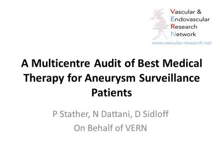 A Multicentre Audit of Best Medical Therapy for Aneurysm Surveillance Patients P Stather, N Dattani, D Sidloff On Behalf of VERN.