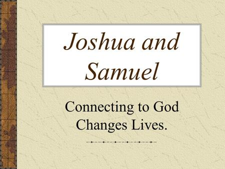Joshua and Samuel Connecting to God Changes Lives.
