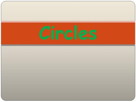 Circles. diameter Circumference radius Circumference- the distance around the circle. About 3X the diameter.