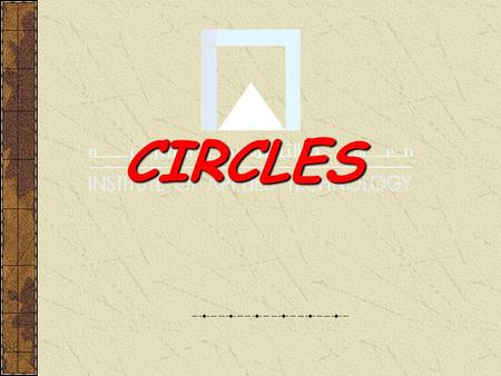 CIRCLES Circles and Circumference A CIRCLE is the locus of all points in a plane equidistant from a given point called the CENTER of the circle. A Y.