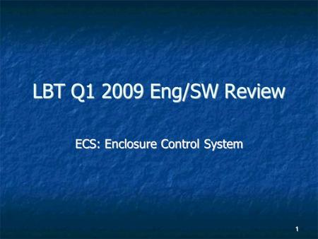 1 LBT Q1 2009 Eng/SW Review ECS: Enclosure Control System.