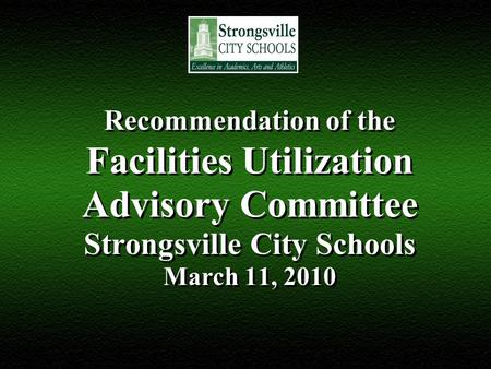 Recommendation of the Facilities Utilization Advisory Committee Strongsville City Schools March 11, 2010.
