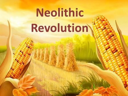 Neolithic Revolution. Objectives: Students will explore how early agriculture developed and spread. Students will discover how the development of agriculture.