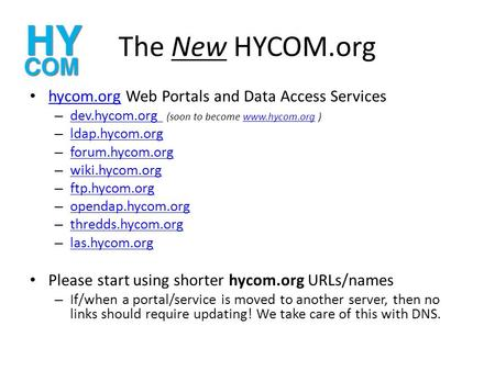 The New HYCOM.org hycom.org Web Portals and Data Access Services hycom.org – dev.hycom.org (soon to become www.hycom.org ) dev.hycom.org www.hycom.org.