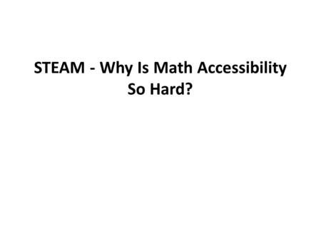 STEAM - Why Is Math Accessibility So Hard?. The difference between maths & text.