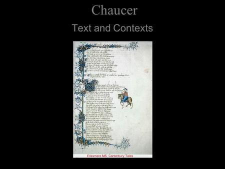 Chaucer Text and Contexts. Chaucer Medieval England ca AD 700-1500 Mode of Production Regime of KnowledgeMode of Subjectivity FeudalismPlatonic Philosophy.