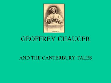 "GEOFFREY CHAUCER AND THE CANTERBURY TALES CAXTON( England's first printer) called him""worshipful father and first founder and embellisher of ornate eloquence."