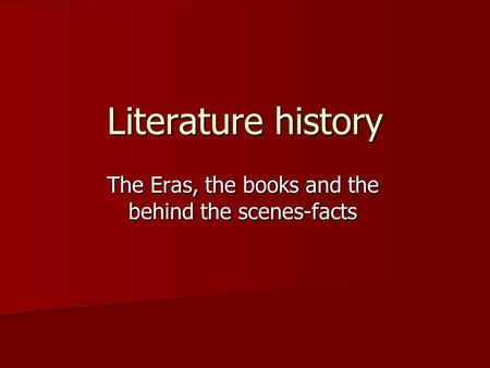 Literature history The Eras, the books and the behind the scenes-facts.