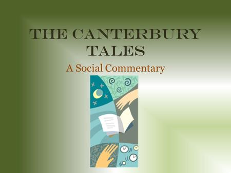 "The Canterbury Tales A Social Commentary. What's it about? Written by Geoffrey Chaucer between 1387 and 1400 Considered a ""Frame Story,"" meaning it is."
