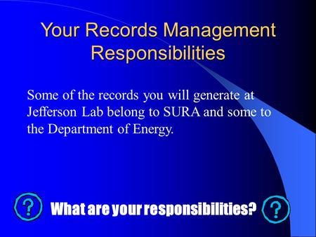 Your Records Management Responsibilities Some of the records you will generate at Jefferson Lab belong to SURA and some to the Department of Energy. What.