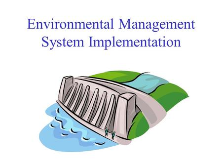 Environmental Management System Implementation. Practices, Aspects, Impacts- Concepts Mission Resource Impact Resource Impact Activities/ Operations Practices.