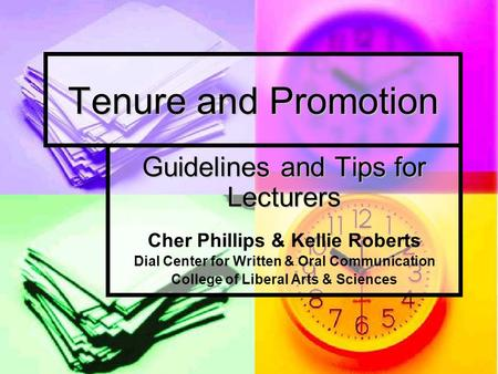 Tenure and Promotion Guidelines and Tips for Lecturers Cher Phillips & Kellie Roberts Dial Center for Written & Oral Communication College of Liberal Arts.