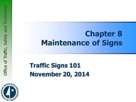 Office of Traffic, Safety and Technology Chapter 8 Maintenance of Signs Traffic Signs 101 November 20, 2014.