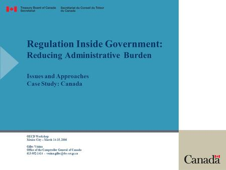 Regulation Inside Government: Reducing Administrative Burden Issues and Approaches Case Study: Canada OECD Workshop Mexico City – March 14-15, 2006 Gilles.