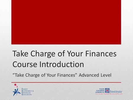 "Take Charge of Your Finances Course Introduction ""Take Charge of Your Finances"" Advanced Level."