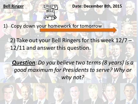 Bell RingerDate: December 8th, 2015 1)Copy down your homework for tomorrow 2) Take out your Bell Ringers for this week 12/7 – 12/11 and answer this question.