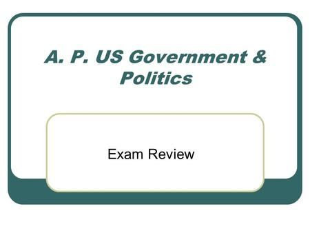 A. P. US Government & <strong>Politics</strong> Exam Review. Weekly Agenda Monday – Development of U.S. Government & Federalism Tuesday – <strong>Political</strong> Culture, <strong>Political</strong>.
