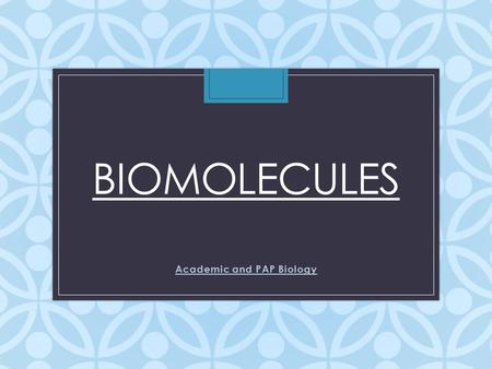 BIOMOLECULES Academic and PAP Biology Warm-Up Title: Biomolecules List the percentages of each: – Total Fats ____ – Saturated Fats ____ – Carbohydrates.