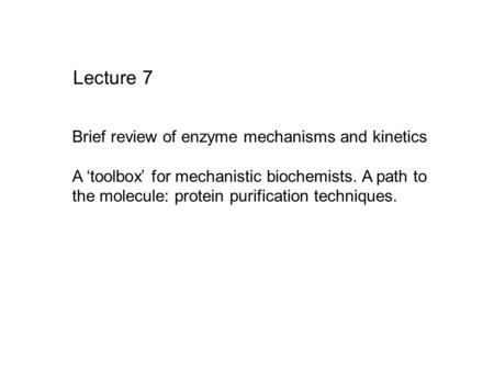 Lecture 7 Brief review of enzyme mechanisms and kinetics