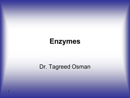 1 Enzymes Dr. Tagreed Osman. An enzyme is a protein catalyst that accelerates the speed of a chemical reaction by binding specifically to a substrate,