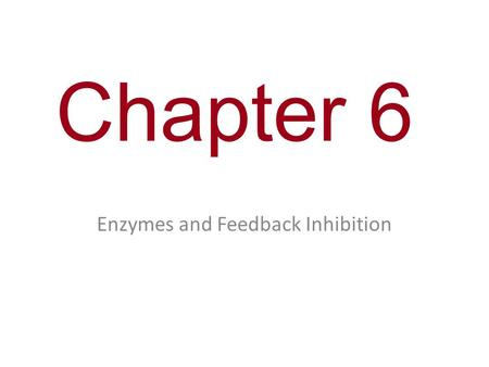 Chapter 6 Enzymes and Feedback Inhibition. Activation energy – Energy needed to start a chemical reaction Transition state Reactants Progress of the reaction.