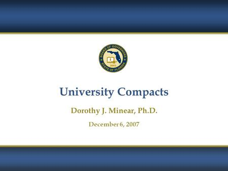 1 University Compacts Dorothy J. Minear, Ph.D. December 6, 2007.
