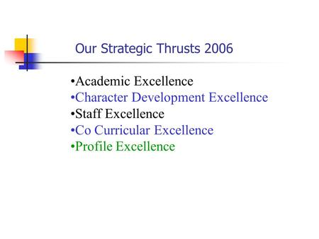 Academic Excellence Character Development Excellence Staff Excellence Co Curricular Excellence Profile Excellence Our Strategic Thrusts 2006.