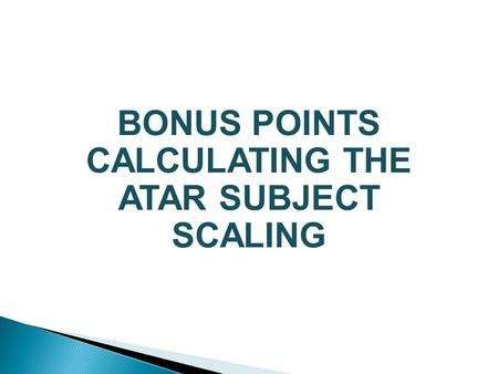 BONUS POINTS CALCULATING THE ATAR SUBJECT SCALING.