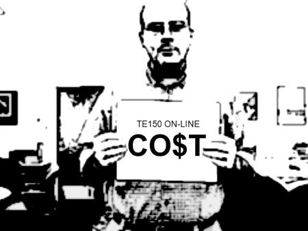 CO$T TE150 ON-LINE. $$$$ = Expensive $$$ = Moderate $$ = Minimal $ = Negligible $CALE TE150 ON-LINE CO$T.
