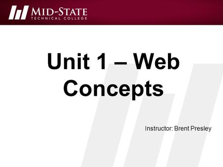 Unit 1 – Web Concepts Instructor: Brent Presley.