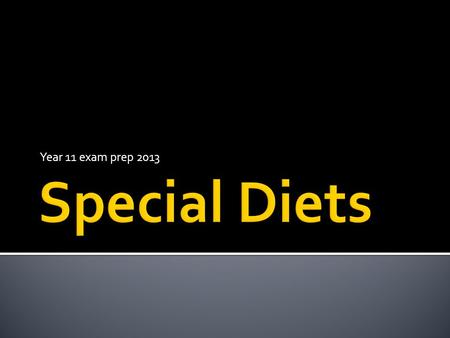 Year 11 exam prep 2013.  Some people may need to follow a special diet because:  They may need to lose weight  They may have an illness that needs.