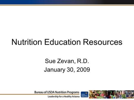 Nutrition Education Resources Sue Zevan, R.D. January 30, 2009.