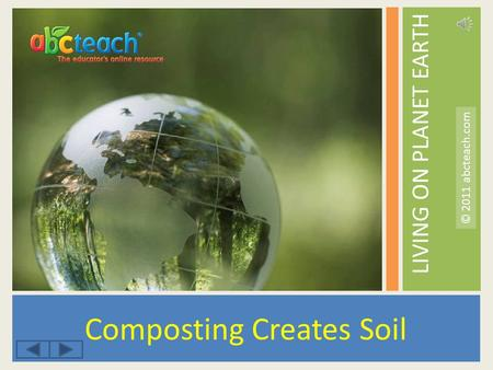 LIVING ON PLANET EARTH Composting Creates Soil © 2011 abcteach.com.