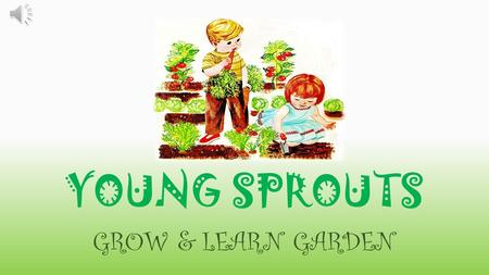 YOUNG SPROUTS GROW & LEARN GARDEN Ground Breaking.