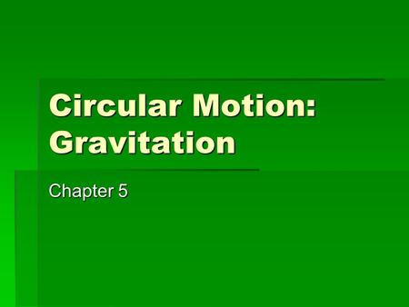 Circular Motion: Gravitation Chapter 5. 5-1 Kinematics of Uniform Circular Motion  Uniform circular motion is when an object moves in a circle at constant.