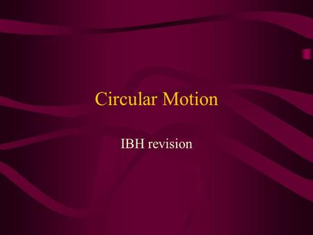 Circular Motion IBH revision. Linear Motion Linear velocity is how far something travels in one second We measure it in ms -1 Angular Velocity Angular.