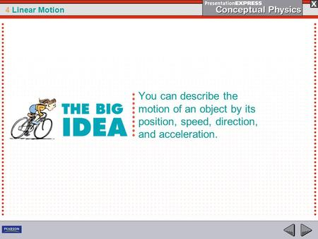 4 Linear Motion You can describe the motion of an object by its position, speed, direction, and acceleration.