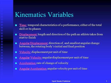 Sport Books Publisher1 Kinematics Variables n Time: temporal characteristics of a performance, either of the total skill or its phases n Displacement: