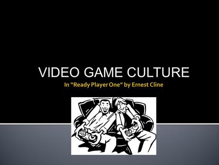 VIDEO GAME CULTURE.  How many of you play video games?  If so, what kind of games? There are different types!!