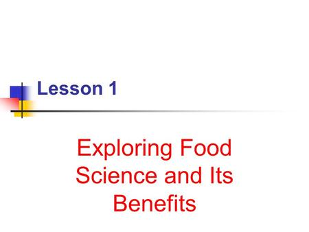 Lesson 1 Exploring Food Science and Its Benefits.