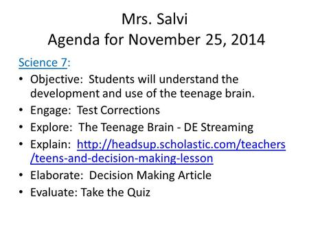 Mrs. Salvi Agenda for November 25, 2014 Science 7: Objective: Students will understand the development and use of the teenage brain. Engage: Test Corrections.