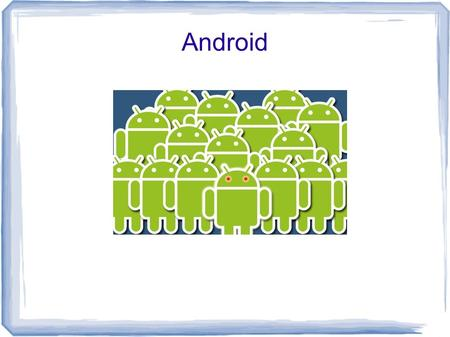 Android. What is Android? A mobile device operating system. Seen primary in tablets and Cellphones. Based on a Linux kernel. Applications are Java Based.