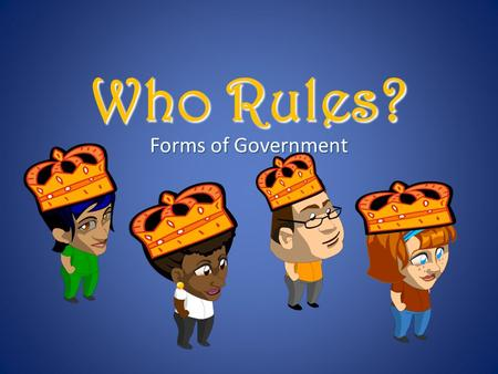 Who Rules? Forms of Government. GOVERNMENT 1.What is government?